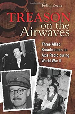 Treason on the Airwaves: Three Allied Broadcasters on Axis Radio During World War II 9780313353284