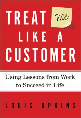 Treat Me Like a Customer: Using Lessons from Work to Succeed in Life 9780310320296