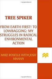 Tree Spiker: From Earth First! to Lowbagging: My Struggles in Radical Environmental Action 944307