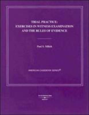 Trial Practice: Exercises in Witness Examination and the Rules of Evidence 9780314163059