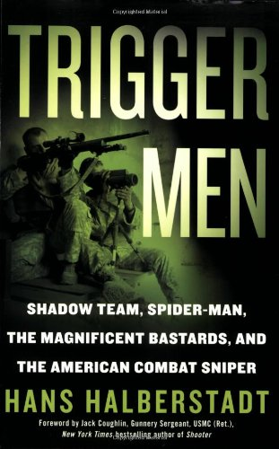 Trigger Men: Shadow Team, Spider-Man, the Magnificent Bastards, and the American Combat Sniper 9780312354725