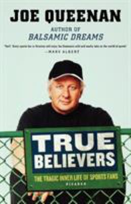 True Believers: The Tragic Inner Life of Sports Fans 9780312423216