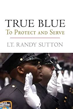 True Blue: To Protect and Serve 9780312383541