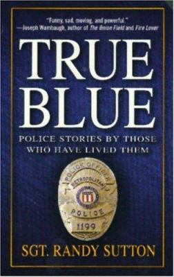 True Blue: Police Stories by Those Who Have Lived Them 9780312995379