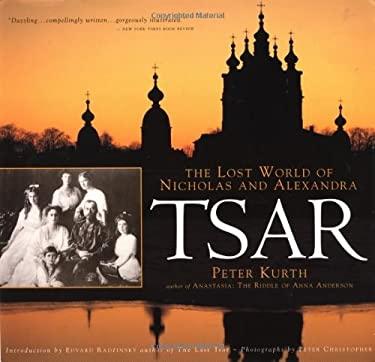 Tsar: The Lost World of Nicholas and Alexandra 9780316557887