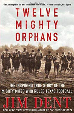 Twelve Mighty Orphans: The Inspiring True Story of the Mighty Mites Who Ruled Texas Football 9780312308728