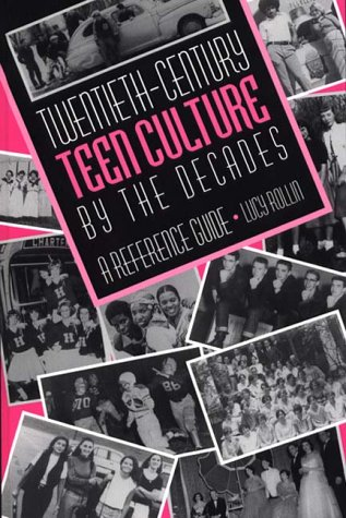 Twentieth-Century Teen Culture by the Decades: A Reference Guide 9780313302237