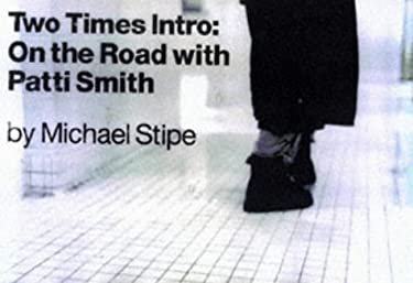 Two Times Intro: On the Road with Patti Smith - Stipe, Michael