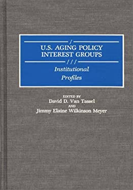 U.S. Aging Policy Interest Groups: Institutional Profiles 9780313265433