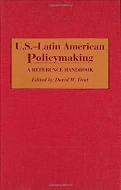 U.S.-Latin American Policymaking: A Reference Handbook 9780313279515