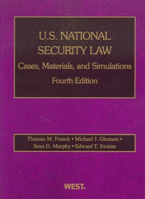 U.S. National Security Law: Cases, Materials, and Simulations, 4th 9780314268341