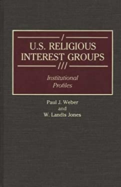 U.S. Religious Interest Groups: Institutional Profiles 9780313266959