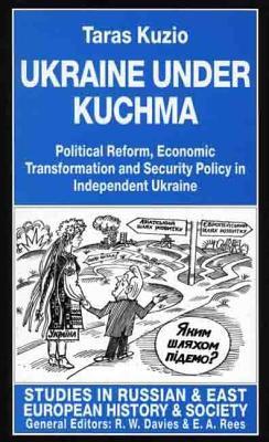 Ukraine Under Kuchma: Political Reform, Economic Transformation, and Security Policy in Independent Ukraine 9780312176259