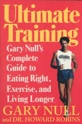 Ultimate Training: Gary's Null's Complete Guide to Eating Right, Exercise, and Living Longer 9780312087968