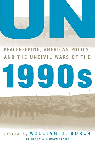 Un Peacekeeping, American Policy and the Uncivil Wars of the 1990s 9780312160753