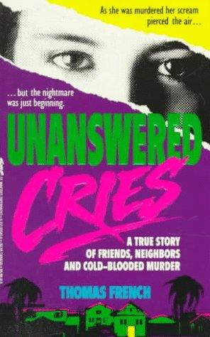 Unanswered Cries: A True Story of Friends, Neighbors, and Murder in a Small Town 9780312926458