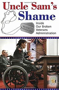 Uncle Sam's Shame: Inside Our Broken Veterans Administration 9780313346507