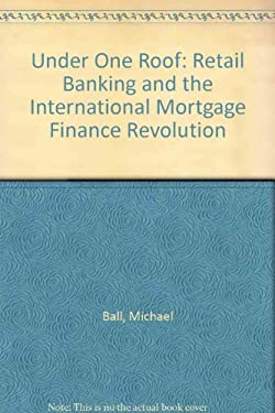 Under One Roof: Retail Banking and the International Mortgage Finance Revolution 9780312055660