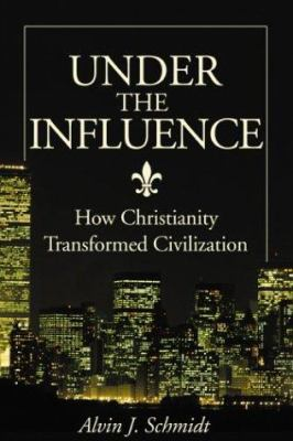 Under the Influence: How Christianity Transformed Civilization 9780310236375