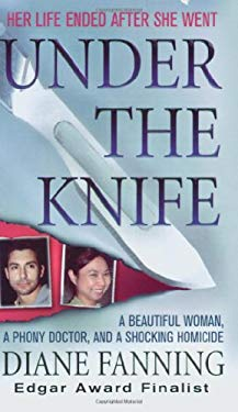 Under the Knife: A Beautiful Woman, a Phony Doctor, and a Shocking Homicide 9780312939526