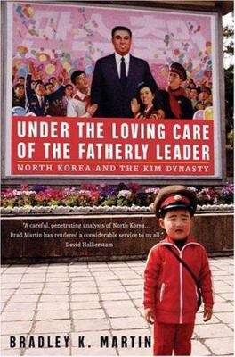 Under the Loving Care of the Fatherly Leader: North Korea and the Kim Dynasty 9780312322212