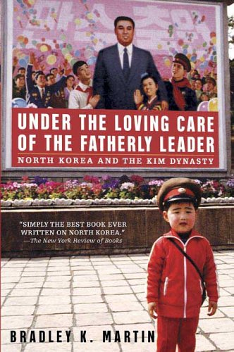 Under the Loving Care of the Fatherly Leader: North Korea and the Kim Dynasty 9780312323226