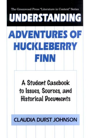 Understanding Adventures of Huckleberry Finn: A Student Casebook to Issues, Sources, and Historical Documents 9780313293276