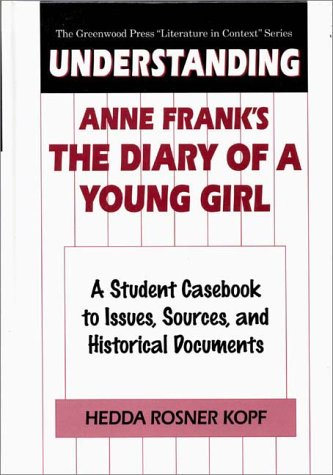 Understanding Anne Frank's the Diary of a Young Girl: A Student Casebook to Issues, Sources, and Historical Documents - Kopf, Hedda Rosner
