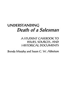 Understanding Death of a Salesman: A Student Casebook to Issues, Sources, and Historical Documents 9780313304026