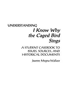 Understanding I Know Why the Caged Bird Sings: A Student Casebook to Issues, Sources, and Historical Documents 9780313302299