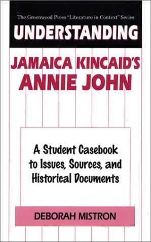 Understanding Jamaica Kincaid's Annie John: A Student Casebook to Issues, Sources, and Historical Documents 9780313302541