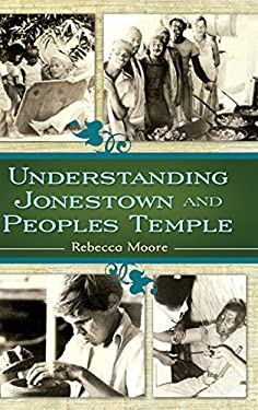 Understanding Jonestown and Peoples Temple 9780313352515