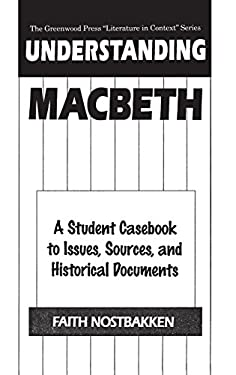 Understanding Macbeth: A Student Casebook to Issues, Sources, and Historical Documents - Nostbakken, Faith / Shakespeare, William