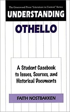 Understanding Othello: A Student Casebook to Issues, Sources, and Historical Documents 9780313309861