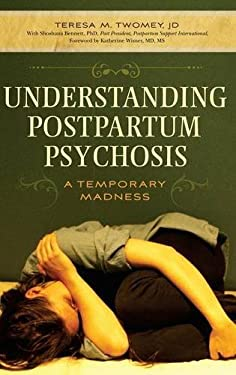Understanding Postpartum Psychosis: A Temporary Madness 9780313353468