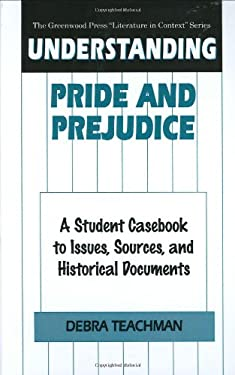 Understanding Pride and Prejudice: A Student Casebook to Issues, Sources, and Historical Documents 9780313301261