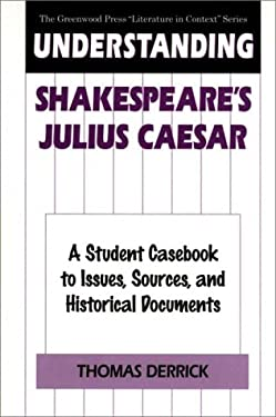 Understanding Shakespeare's Julius Caesar: A Student Casebook to Issues, Sources, and Historical Documents 9780313296383