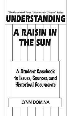 Understanding a Raisin in the Sun: A Student Casebook to Issues, Sources, and Historical Documents