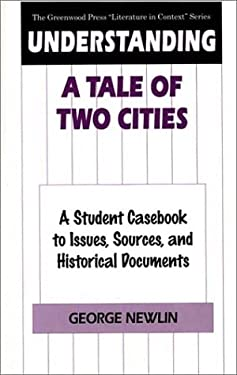 Understanding a Tale of Two Cities: A Student Casebook to Issues, Sources, and Historical Documents 9780313299391