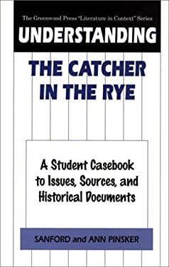 Understanding the Catcher in the Rye: A Student Casebook to Issues, Sources, and Historical Documents 9780313302008