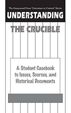 Understanding the Crucible: A Student Casebook to Issues, Sources, and Historical Documents 9780313301216