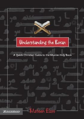 Understanding the Koran: A Quick Christian Guide to the Muslim Holy Book 9780310248125