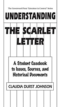 Understanding the Scarlet Letter: A Student Casebook to Issues, Sources, and Historical Documents 9780313293283
