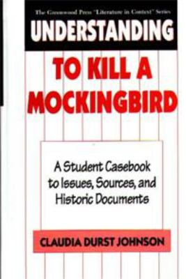 Understanding to Kill a Mockingbird: A Student Casebook to Issues, Sources, and Historic Documents 9780313291937