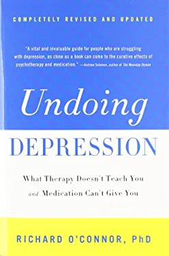 Undoing Depression: What Therapy Doesn't Teach You and Medication Can't Give You 9780316043410