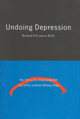 Undoing Depression: What Therapy Doesn't Teach You and Medication Can't Give You 9780316626439