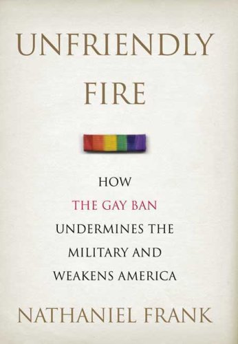 Unfriendly Fire: How the Gay Ban Undermines the Military and Weakens America 9780312373481