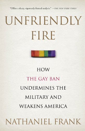 Unfriendly Fire: How the Gay Ban Undermines the Military and Weakens America 9780312603533