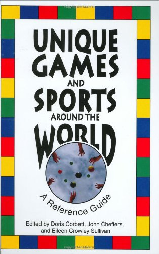 Unique Games and Sports Around the World: A Reference Guide 9780313297786