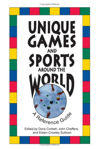 Unique Games and Sports Around the World: A Reference Guide 9780313361012